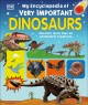 MY ENCYCLOPEDIA OF VERY IMPORTANT DINOSAURS : DISCOVER MORE THAN 80 PREHISTORIC CREATURES
