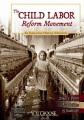 THE CHILD LABOR REFORM MOVEMENT : AN INTERACTIVE HISTORY ADVENTURE