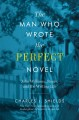 THE MAN WHO WROTE THE PERFECT NOVEL : JOHN WILLIAMS, STONER, AND THE WRITING LIFE