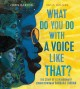 WHAT DO YOU DO WITH A VOICE LIKE THAT? : THE STORY OF EXTRAORDINARY CONGRESSWOMAN BARBARA JORDAN