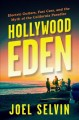 HOLLYWOOD EDEN : ELECTRIC GUITARS, FAST CARS, AND THE MYTH OF THE CALIFORNIA PARADISE