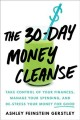 THE 30-DAY MONEY CLEANSE : TAKE CONTROL OF YOUR FINANCES, MANAGE YOUR SPENDING, AND DE-STRESS YOUR MONEY