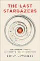 THE LAST STARGAZERS : THE ENDURING STORY OF ASTRONOMY