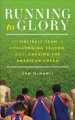 RUNNING TO GLORY : AN UNLIKELY TEAM, A CHALLENGING SEASON, AND CHASING THE AMERICAN DREAM