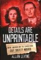 DETAILS ARE UNPRINTABLE : WAYNE LONERGAN AND THE SENSATIONAL CAFé SOCIETY MURDER
