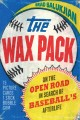 THE WAX PACK : ON THE OPEN ROAD IN SEARCH OF BASEBALL