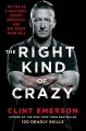THE RIGHT KIND OF CRAZY : MY LIFE AS A NAVY SEAL, COVERT OPERATIVE, AND BOY SCOUT FROM HELL