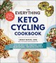 THE EVERYTHING KETO CYCLING COOKBOOK : 300 RECIPES FOR STARTING--AND MAINTAINING--THE KETO LIFESTYLE