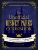 THE UNOFFICIAL DISNEY PARKS COOKBOOK : FROM DELICIOUS DOLE WHIP TO TASTY MICKEY PRETZELS, 100 MAGICAL DISNEY-INSPIRED RECIPES