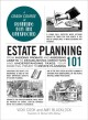 ESTATE PLANNING 101 : FROM AVOIDING PROBATE AND ASSESSING ASSETS TO ESTABLISHING DIRECTIVES AND UNDERSTANDING TAXES, YOUR ESSENTIAL PRIMER TO ESTATE PLANNING