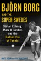 BJöRN BORG AND THE SUPER-SWEDES : STEFAN EDBERG, MATS WILANDER, AND THE GOLDEN ERA OF TENNIS