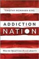 ADDICTION NATION : WHAT THE OPIOID CRISIS REVEALS ABOUT US