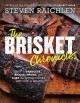 THE BRISKET CHRONICLES : HOW TO BARBECUE, BRAISE, SMOKE, AND CURE THE WORLD