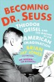 BECOMING DR  SEUSS : THEODOR GEISEL AND THE MAKING OF AN AMERICAN IMAGINATION