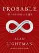 PROBABLE IMPOSSIBILITIES : MUSINGS ON BEGINNINGS AND ENDINGS