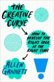 THE CREATIVE CURVE : HOW TO DEVELOP THE RIGHT IDEA AT THE RIGHT TIME