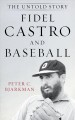 FIDEL CASTRO AND BASEBALL : THE UNTOLD STORY