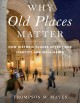 WHY OLD PLACES MATTER : HOW HISTORIC PLACES AFFECT OUR IDENTITY AND WELL-BEING