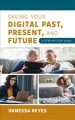 SAVING YOUR DIGITAL PAST, PRESENT, AND FUTURE : A STEP-BY-STEP GUIDE