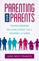 PARENTING OUR PARENTS : TRANSFORMING THE CHALLENGE INTO A JOURNEY OF LOVE