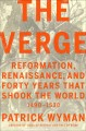 THE VERGE : REFORMATION, RENAISSANCE, AND FORTY YEARS THAT SHOOK THE WORLD