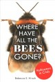 WHERE HAVE ALL THE BEES GONE? : [POLLINATORS IN CRISIS]