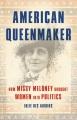 AMERICAN QUEENMAKER : HOW MISSY MELONEY BROUGHT WOMEN INTO POLITICS