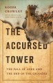 THE ACCURSED TOWER : THE FALL OF ACRE AND THE END OF THE CRUSADES