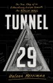 TUNNEL 29 : THE TRUE STORY OF AN EXTRAORDINARY ESCAPE BENEATH THE BERLIN WALL