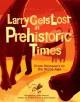 Larry Gets Lost in Prehistoric Times