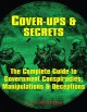 COVER-UPS & SECRETS : THE COMPLETE GUIDE TO GOVERNMENT CONSPIRACIES, MANIPULATIONS, AND DECEPTIONS