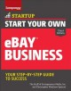START YOUR OWN EBAY BUSINESS : YOUR STEP-BY-STEP GUIDE TO SUCCESS