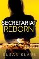 Secretariat Reborn by Susan Klaus