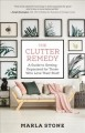 THE CLUTTER REMEDY : A GUIDE TO GETTING ORGANIZED FOR THOSE WHO LOVE THEIR STUFF