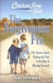 THE FORGIVENESS FIX : 101 STORIES ABOUT PUTTING THE PAST IN THE PAST & MOVING FORWARD