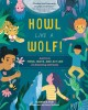HOWL LIKE A WOLF! : LEARN TO THINK, MOVE, AND ACT LIKE 15 AMAZING ANIMALS