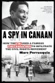 A SPY IN CANAAN : HOW THE FBI USED A FAMOUS PHOTOGRAPHER TO INFILTRATE THE CIVIL RIGHTS MOVEMENT