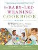 THE BABY-LED WEANING COOKBOOK  VOLUME 2 : 99 MORE NO-STRESS RECIPES FOR THE WHOLE FAMILY