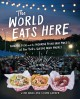 THE WORLD EATS HERE : AMAZING FOOD AND THE INSPIRING PEOPLE WHO MAKE IT AT NEW YORK