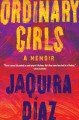 ORDINARY GIRLS : A MEMOIR