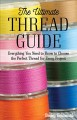 THE ULTIMATE THREAD GUIDE : EVERYTHING YOU NEED TO KNOW TO CHOOSE THE PERFECT THREAD FOR EVERY PROJECT