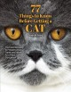 77 THINGS TO KNOW BEFORE GETTING A CAT : THE ESSENTIAL GUIDE TO PREPARING YOUR FAMILY AND HOME FOR A FELINE COMPANION
