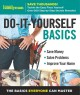 DO-IT YOURSELF BASICS : SAVE MONEY, SOLVE PROBLEMS, IMPROVE YOUR HOME : THE BASICS EVERYONE CAN MASTER