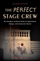 THE PERFECT STAGE CREW : THE COMPLETE TECHNICAL GUIDE FOR HIGH SCHOOL, COLLEGE, AND COMMUNITY THEATER
