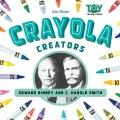 CRAYOLA CREATORS : EDWIN BINNEY AND C  HAROLD SMITH