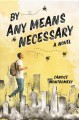 BY ANY MEANS NECESSARY : A NOVEL