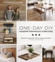 ONE-DAY DIY : MODERN FARMHOUSE FURNITURE : BEAUTIFUL HANDMADE TABLES, SEATING AND MORE THE FAST AND EASY WAY