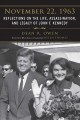 November 22, 1963: Reflections on the Life, Assasination and Legacy of John F. Kennedy by Dean Owen