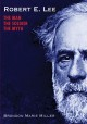 ROBERT E  LEE : THE MAN, THE SOLDIER, THE MYTH