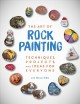 THE ART OF ROCK PAINTING : TECHNIQUES, PROJECTS, AND IDEAS FOR EVERYONE